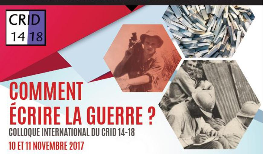 "Colloque international du CRID 14-18, ""Comment écrire la guerre?"""
